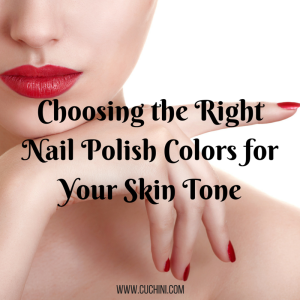 Choosing The Right Nail Polish Colors For Your Skin Tone Cuchini Blog