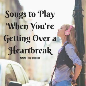 Songs to play when you're getting over a heartbreak
