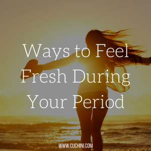 Ways to Feel Fresh During Your Period