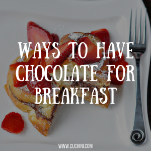 ways-to-have-chocolate-for-breakfast