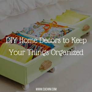 DIY Home Decors to Keep Your Things Organized
