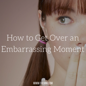How to Get Over an Embarrassing Moment