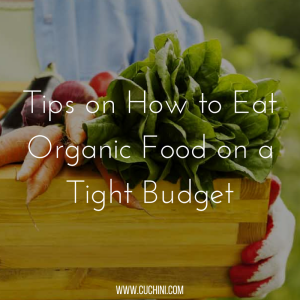 Tips on How to Eat Organic Food on a Tight Budget