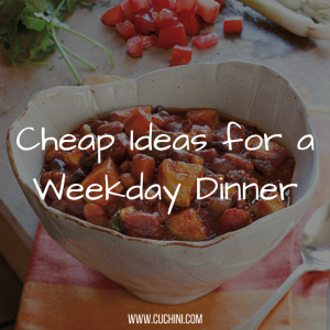 Cheap Ideas for a Weekday Dinner