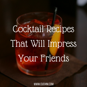 Cocktail Recipes That Will Impress Your Friends