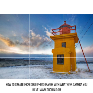 How to Create Incredible Photographs with Whatever Camera You Have