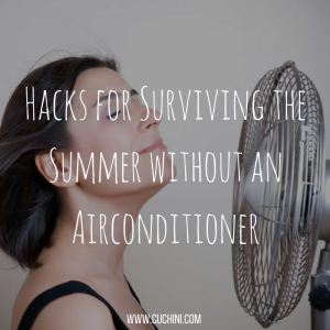 Hacks for Surviving the Summer without an Airconditioner
