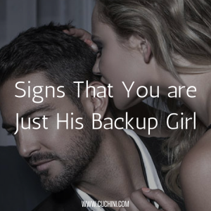 Signs That You are Just His Backup Girl