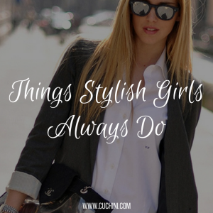 Things Stylish Girls Always Do