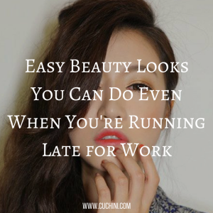 Easy Beauty Looks You Can Do Even When You're Running Late for Work