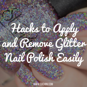 Hacks to Apply and Remove Glitter Nail Polish Easily