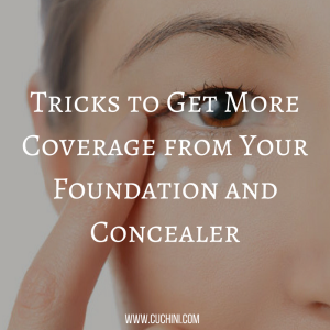 Tricks to Get More Coverage from Your Foundation and Concealer