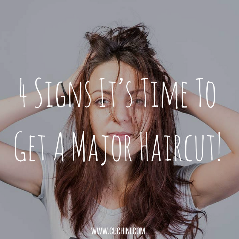 4 Signs Its Time To Get A Major Haircut Cuchini Blog